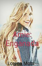 Amie: Enganada by LoreMota