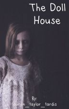 The Doll House by lauren_taylor_tardis