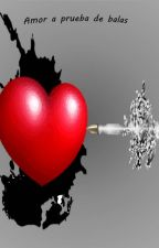 Amor a prueba de balas by lib998