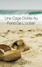 Une cage dorée au fond de l'océan by cocopops127