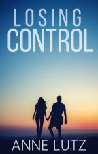 Losing Control✓ (New Adult Romance) by AnneLutz