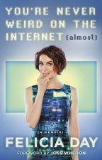 You're Never Weird On The Internet (Almost) [sampler] by FeliciaDay