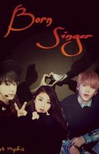 Born Singer [FF BTS] by Min-SugJin