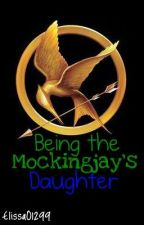 Being The Mockingjay's Daughter (ON HOLD) by Elissa01299