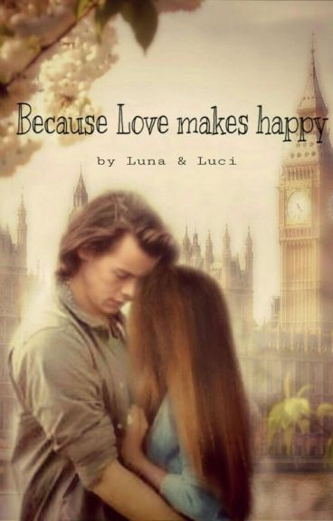 Because Love makes happy (Harry Styles FF)