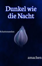 Dunkel wie die Nacht [Schattenseelen 2] by Amachen