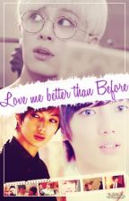 Love Me Better Than Before [YAOI] by JoJakiMin