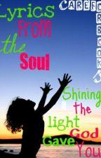 Lyrics From the Soul - Shining the Light God Gave You by careforbooks