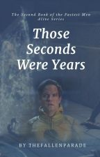 Those Seconds Were Years (Sequel to Fastest Men Alive) by thefallenparade