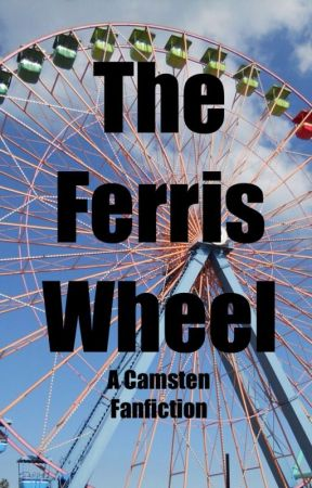 The Ferris Wheel (Camsten, Complete) by YouHaveNoFilterDoYou