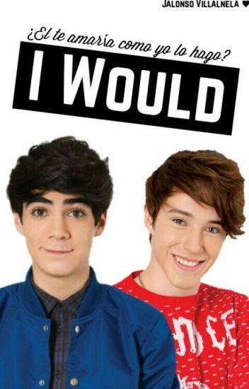 I Would [Jalonso Villalnela ♥]