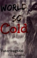 World So Cold by TaterBug666