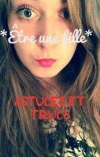 *Être une fille, trucs et astuces* by Camounexx