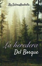 La Heredera Del Bosque by ArabellaAlaynne