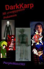 DarkKarp:mi creepypasta Pokemon by MartinMolero