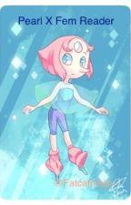 Pearl x Fem Reader [Hiatus] by fatcatninja--