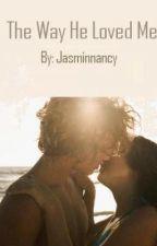 The Way He Loved Me by jasminnancy