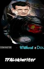 Terminator - Without a Doubt by TFALokiwriter