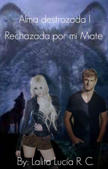 "Alma destrozada I ""Rechazada por mi Mate"" [COMPLETO] (Original)"