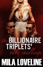 The Billionaire Triplets' Baby Challenge by milaloveline