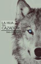 La hija del Cazador #Wattys 2016 [PAUSADA] by saradiazzurro