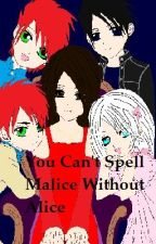 You Can't Spell Malice Without Alice by BloodDollRaven