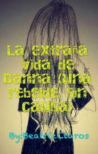 La extraña vida de Danna (una rebelde sin causa) by BeatrizClaros