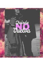 Quizas No Vuelva by mariaclara-211