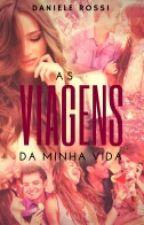 As Viagens da Minha Vida by Dani98Rossi