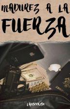 Madurez a la fuerza  by Youramnesia