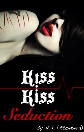 Kiss Kiss Seduction [REWRITING]