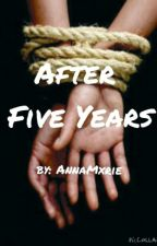 After Five Years by AnnaMxrie