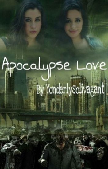 apocalypse love ➳ camren