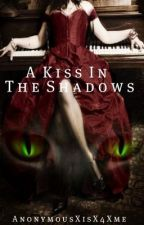 A Kiss in the Shadows by AnonymousXisX4Xme