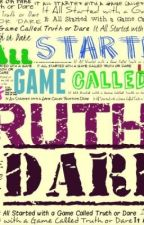 It All Started With A Game Called TRUTH or DARE by BitterSweetDevil