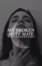 My Broken, Mute Mate (#Wattys2016) (Editing) by Jordan_Taylor_xo