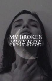 My Broken, Mute Mate (#Wattys2016) (Editing) by Jordan_Taylor_xo
