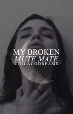 My Broken, Mute Mate (Completed) (Wattys 2017) by ChicagoDreams