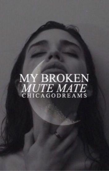 My Broken, Mute Mate (Completed) (Wattys 2017)