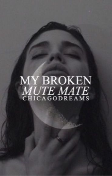 My Broken, Mute Mate (Completed) by ChicagoDreams