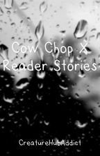 Cow Chop x Reader Book by CreatureHubAddict