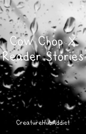 Cow Chop x Reader Book by ChowCopp