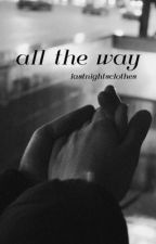 All The Way by lastnightsclothes