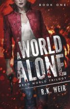 A World Alone - A Zombie Novel by ReissRow