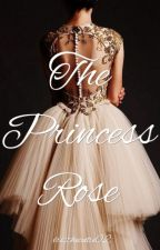 The Princess Rose (2015 COLLECTION) [REWRITTEN] by iristhecutie02