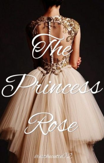 The Princess Rose (2015 COLLECTION) [REWRITTEN]