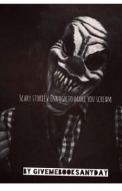 Scary stories: Enough to make you scream by Givemebooksanyday
