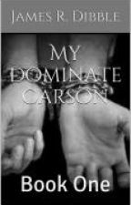 My Dominate Carson (BoyxBoy) (Complete) by JamesRDibble