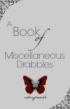A Book of Miscellaneous Drabbles by violinfreakk