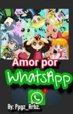 Amor por WhatsApp [Ppgz y Rrbz] by ppgz__rrbz